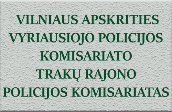 VILNIAUS APSKR. VPK TRAKŲ R. POLICIJOS KOMISARIATO ĮVYKIŲ SUVESTINĖ