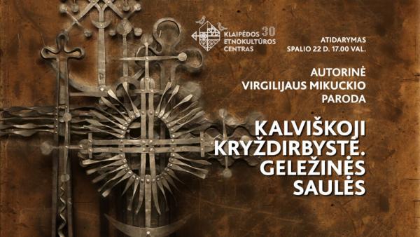 """Virgilijaus Mikuckio paroda """"Kalviškoji kryždirbystė. Geležinės saulės"""""""
